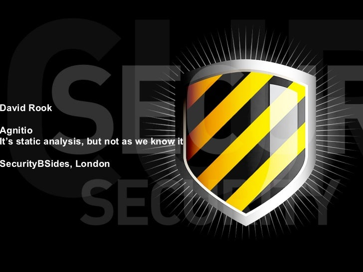 SecurityBSides London - Agnitio: it's static analysis but not as we know it