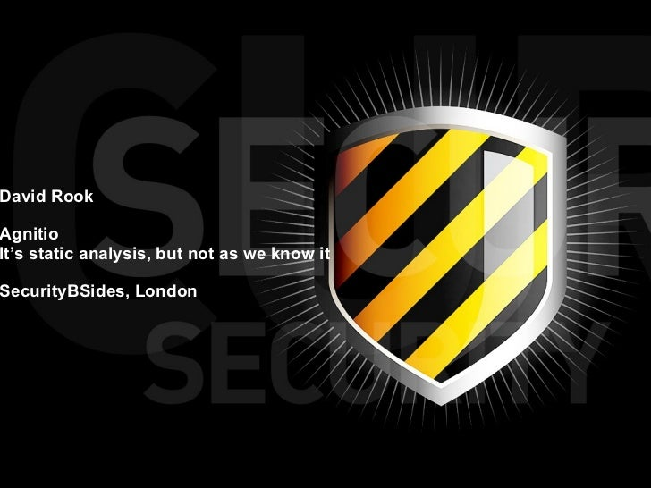 David Rook Agnitio It's static analysis, but not as we know it SecurityBSides, London