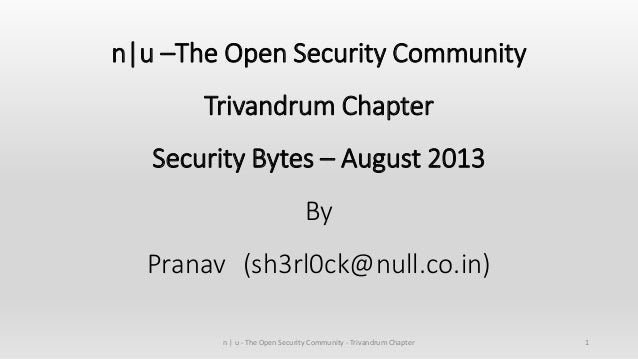 n|u –The Open Security Community Trivandrum Chapter Security Bytes – August 2013 By Pranav (sh3rl0ck@null.co.in) 1n | u - ...