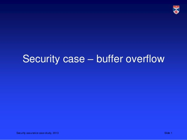Security case – buffer overflowSecurity assurance case study, 2013   Slide 1