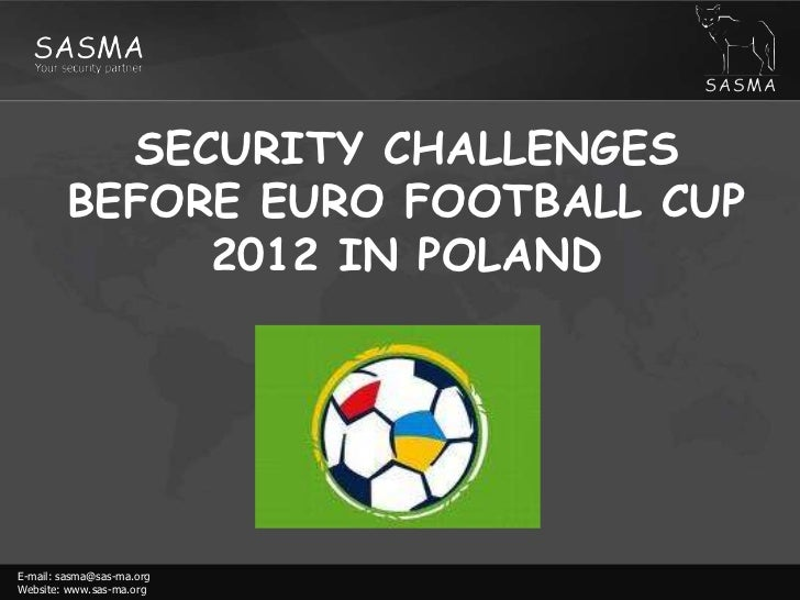 SECURITY CHALLENGES BEFORE EURO FOOTBALL CUP 2012 IN POLAND<br />E-mail: sasma@sas-ma.orgWebsite: www.sas-ma.org<br />