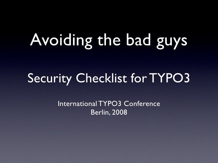 Avoiding the bad guys  Security Checklist for TYPO3      International TYPO3 Conference                 Berlin, 2008