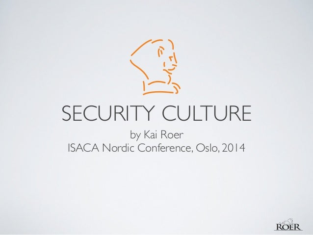 SECURITY CULTURE by Kai Roer 	  ISACA Nordic Conference, Oslo, 2014
