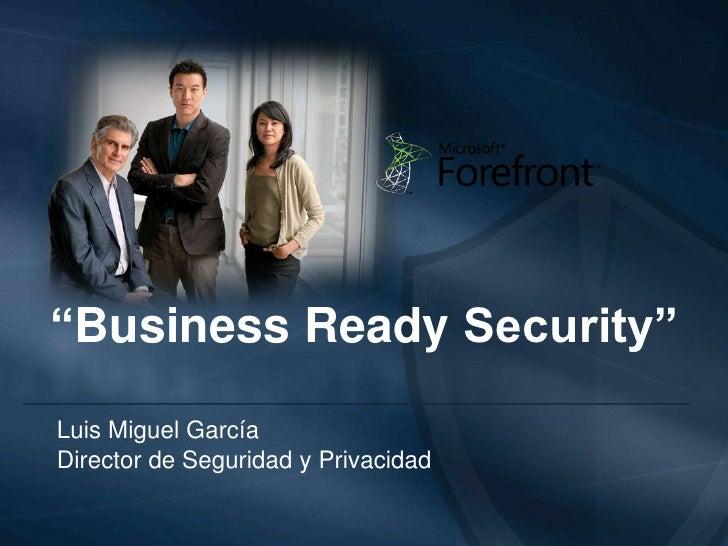 """""""Business Ready Security""""<br />Luis Miguel García<br />Director de Seguridad y Privacidad<br />"""