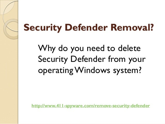 Security Defender Removal?   Why do you need to delete   Security Defender from your   operating Windows system? http://ww...