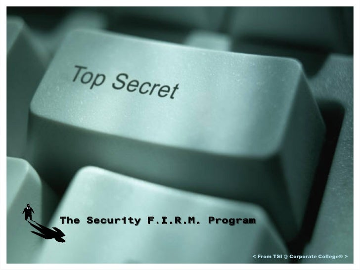 The Security F.I.R.M. Program                               < From TSI @ Corporate College® >