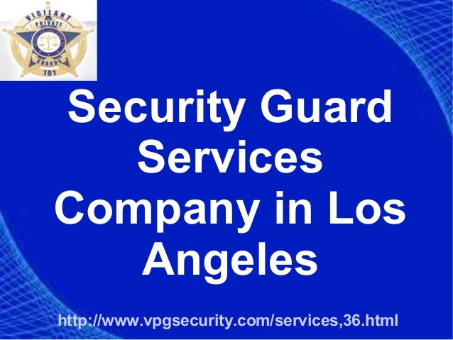 Security Guard Services Company in Los Angeles http://www.vpgsecurity.com/services,36.html