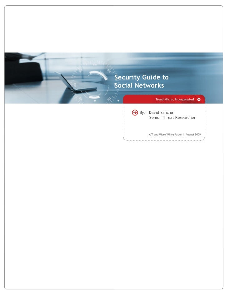 Security Guide to Social Networks                Trend Micro, Incorporated           By: David Sancho            Senior Th...