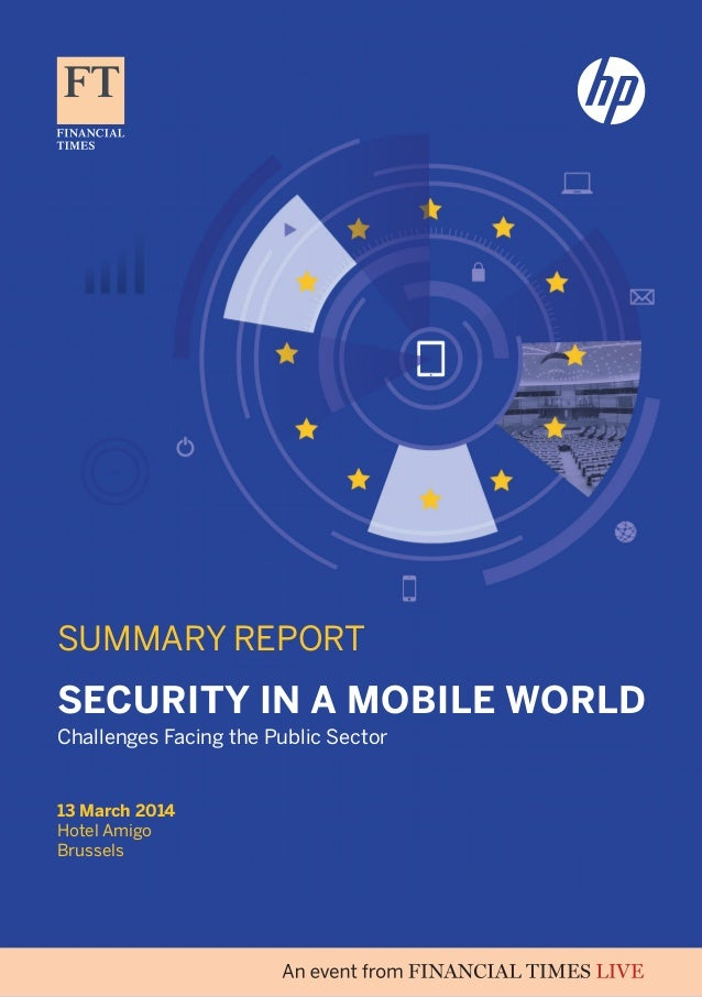 SUMMARY REPORT 13 March 2014 Hotel Amigo Brussels Security in a Mobile World Challenges Facing the Public Sector