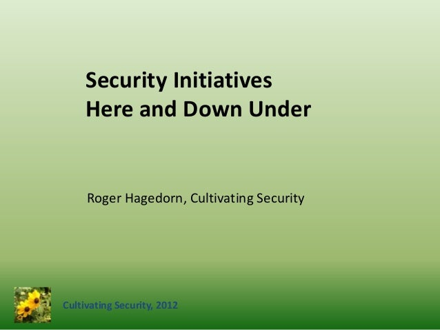 Cultivating Security, 2012Roger Hagedorn, Cultivating SecuritySecurity InitiativesHere and Down Under