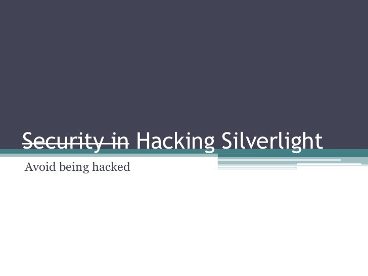 Security in Silverlight/Hacking Silverlight Applications