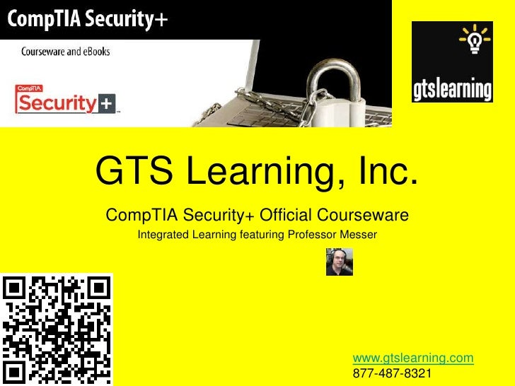 GTS Learning, Inc.<br />CompTIA Security+ Official Courseware<br />Integrated Learning featuring Professor Messer<br />www...