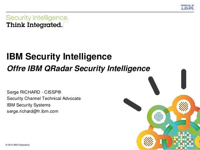 © 2015 IBM Corporation IBM Security 1© 2015 IBM Corporation IBM Security Intelligence Offre IBM QRadar Security Intelligen...