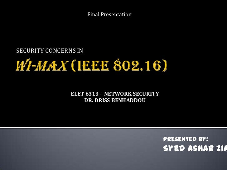Final PresentationSECURITY CONCERNS IN                ELET 6313 – NETWORK SECURITY                    DR. DRISS BENHADDOU ...