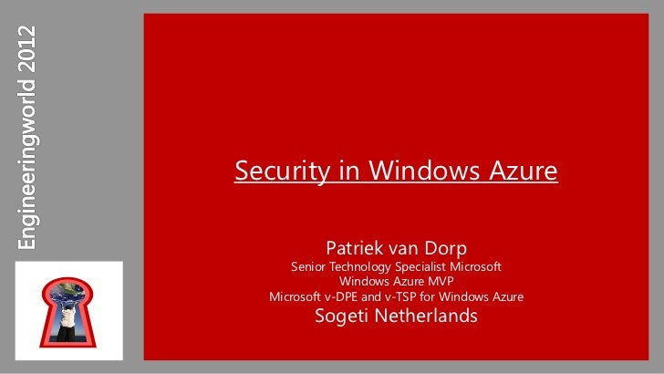 Security in Windows Azure           Patriek van Dorp     Senior Technology Specialist Microsoft              Windows Azure...