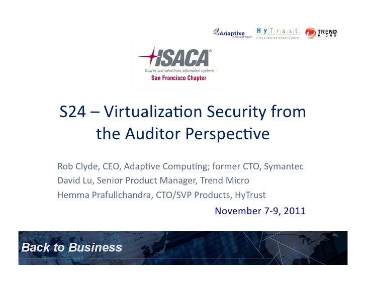 S24 – Virtualiza.on Security from         the Auditor Perspec.ve Rob Clyde, CEO, Adap.ve Compu.ng;...
