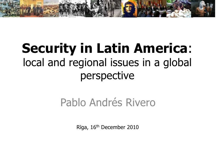 Security in Latin America:local and regional issues in a global perspective<br />Pablo Andrés Rivero<br />Rīga, 16th Decem...