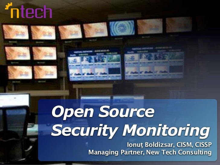 Open SourceSecurity Monitoring               Ionuţ Boldizsar, CISM, CISSP    Managing Partner, New Tech Consulting