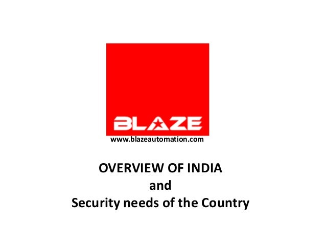 www.blazeautomation.com    OVERVIEW OF INDIA            andSecurity needs of the Country