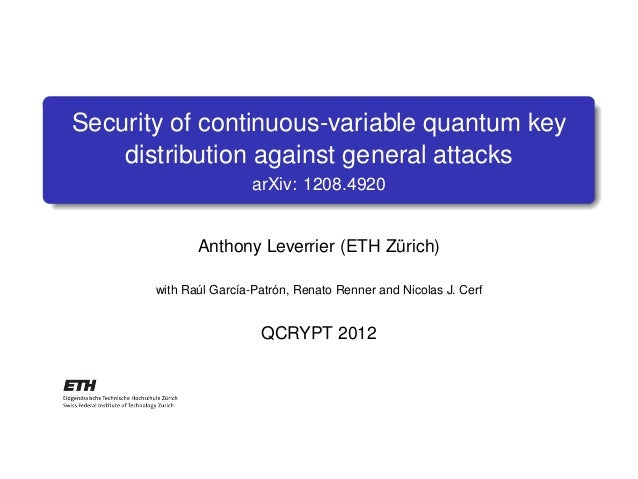 Security of continuous-variable quantum key    distribution against general attacks                        arXiv: 1208.492...
