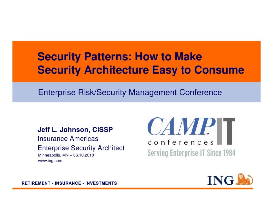 Security Patterns: How to Make Security Architecture Easy to Consume Enterprise Risk/Security Management Conference    Jef...