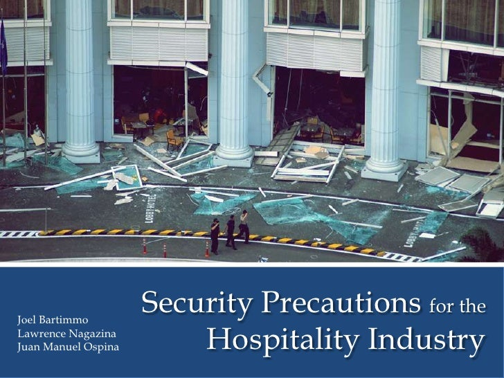 Security Precautions for the Hospitality Industry<br />Joel Bartimmo<br />Lawrence Nagazina<br />Juan Manuel Ospina<br />
