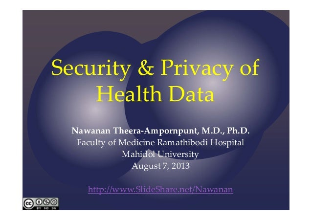 Security & Privacy of  Health Data Nawanan Theera‐Ampornpunt, M.D., Ph.D. Faculty of Medicine Ramathibodi Hospital Mahidol...