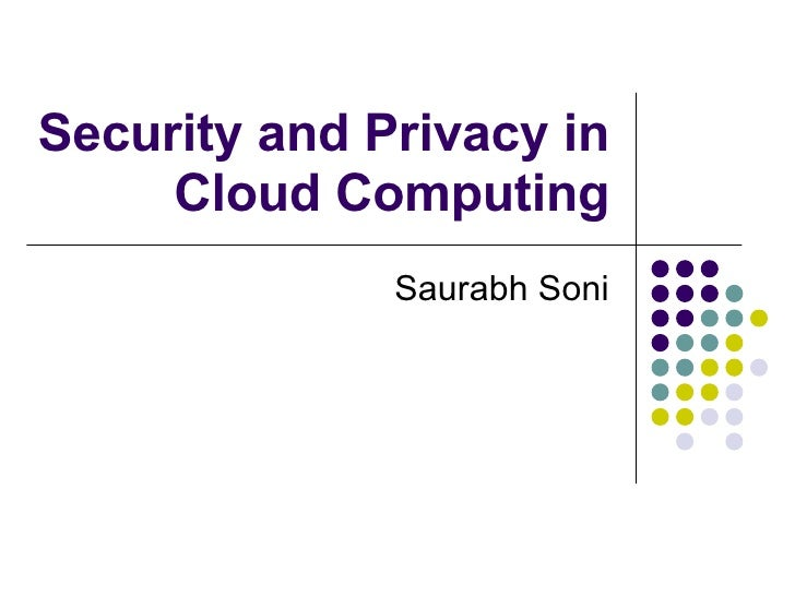 Security and Privacy in Cloud Computing Saurabh Soni