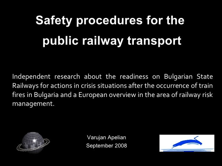 Safety procedures for the  public railway transport <ul><li>Independent research about the readiness on Bulgarian State Ra...
