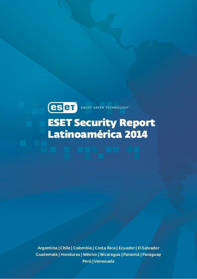 Eset Security Report Latinoamérica 2014 Argentina | Chile | Colombia | Costa Rica | Ecuador | El Salvador Guatemala | Hond...