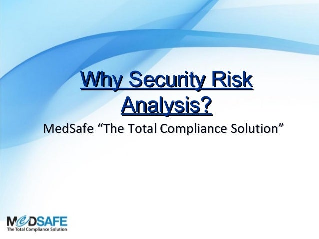 "Why Security Risk Analysis? MedSafe ""The Total Compliance Solution"""