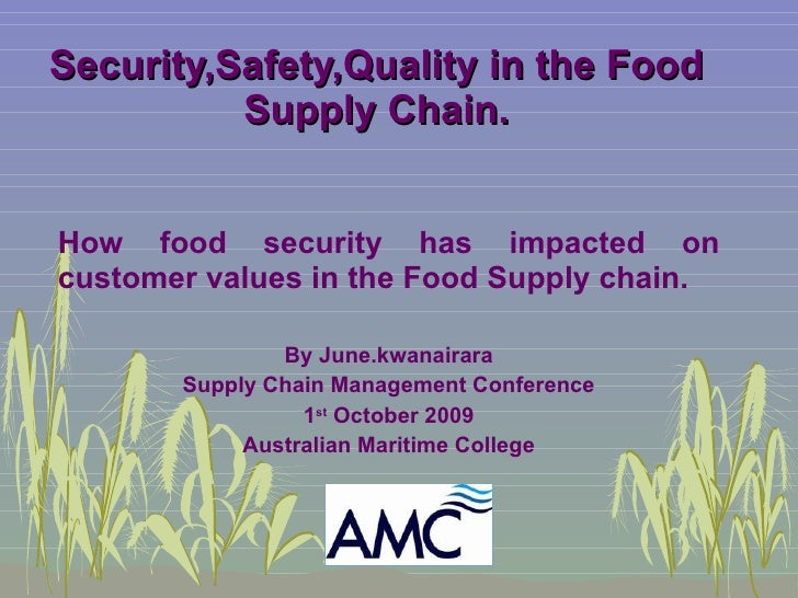 Security,Safety,Quality in the Food Supply Chain. How food security has impacted on customer values in the Food Supply cha...