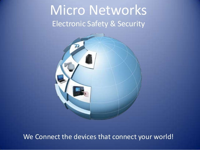 Micro Networks Electronic Safety & Security  We Connect the devices that connect your world!