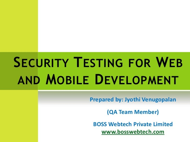 S ECURITY T ESTING FOR W EB AND M OBILE D EVELOPMENT            Prepared by: Jyothi Venugopalan                  (QA Team ...