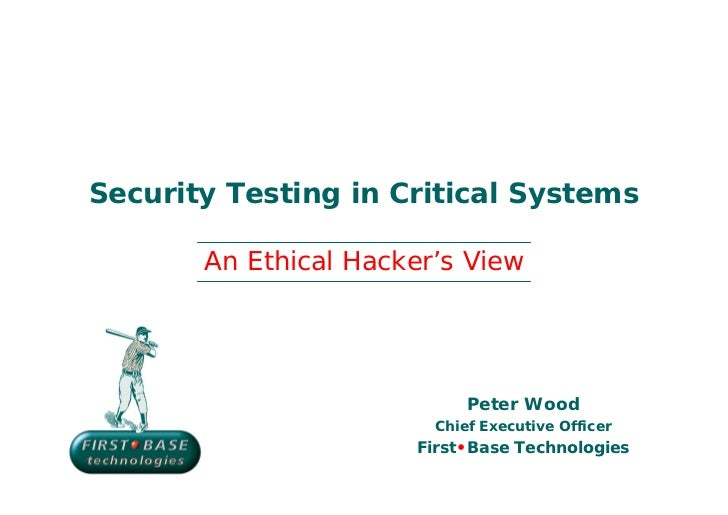 Security Testing in Critical Systems       An Ethical Hacker's View                            Peter Wood                 ...