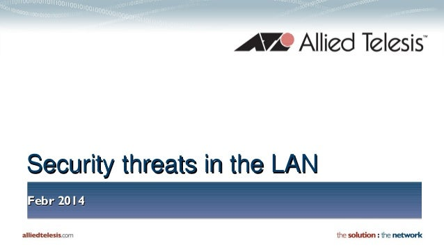 Security threats in the LAN Febr 2014