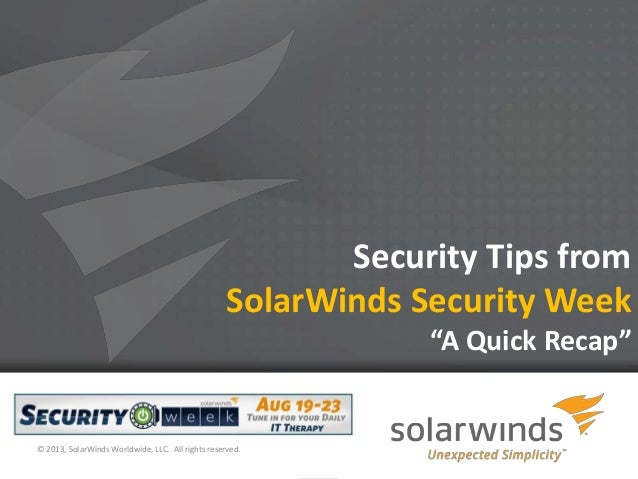 """1 Security Tips from SolarWinds Security Week """"A Quick Recap"""" © 2013, SolarWinds Worldwide, LLC. All rights reserved."""