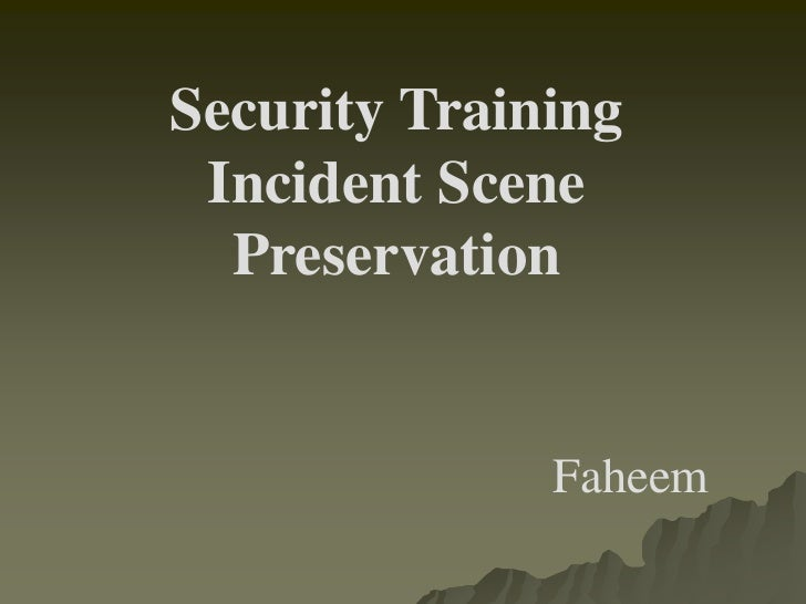 Security Training Incident Scene  Preservation              Faheem