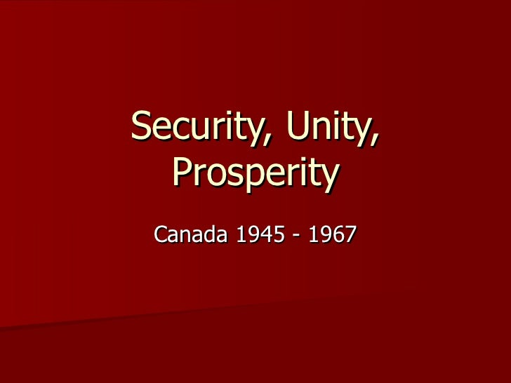 Security, Unity, Prosperity Canada 1945 - 1967
