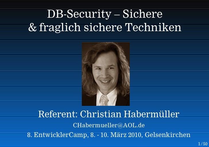 DB-Security – Sichere & fraglich sichere Techniken        Referent: Christian Habermüller               CHabermueller@AOL....
