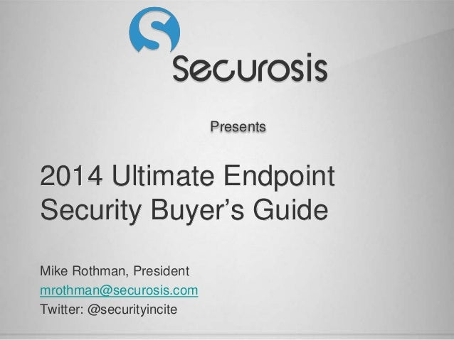 Presents 2014 Ultimate Endpoint Security Buyer's Guide Mike Rothman, President mrothman@securosis.com Twitter: @securityin...