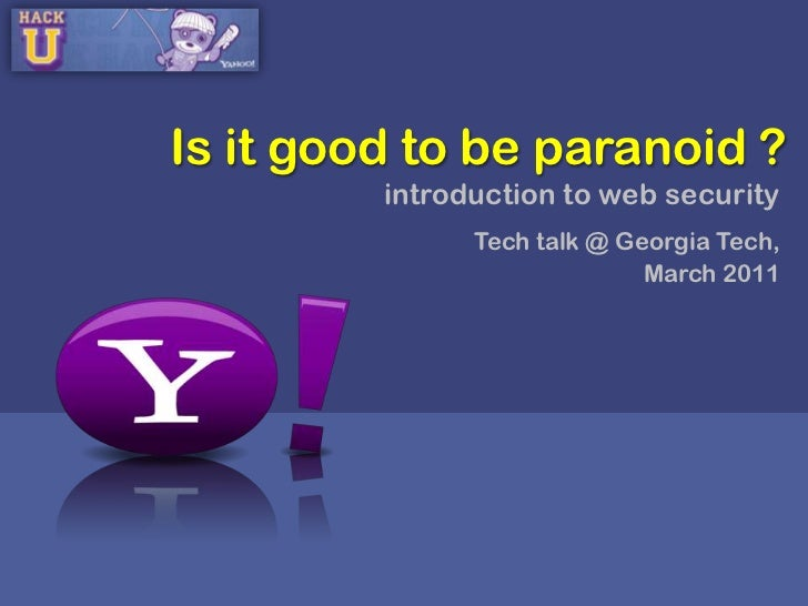 Is it good to be paranoid ?<br />introduction to web security<br />Tech talk @ Georgia Tech, <br />March 2011<br />