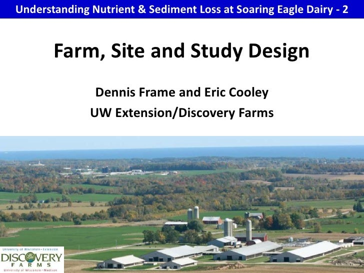 Understanding Nutrient & Sediment Loss at Soaring Eagle Dairy - 2<br />Farm, Site and Study Design<br />Dennis Frame and E...