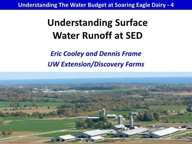 Understanding The Water Budget at Soaring Eagle Dairy - 4<br />Understanding Surface Water Runoff at SED  <br />Eric Coole...