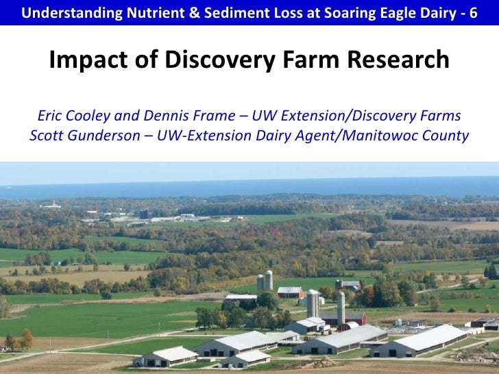 Understanding Nutrient & Sediment Loss at Soaring Eagle Dairy - 6<br />Impact of Discovery Farm Research Eric Cooley and D...