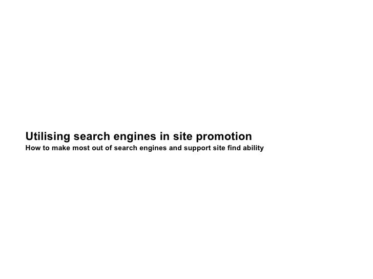 Utilising search engines in site promotion How to make most out of search engines and support site find ability