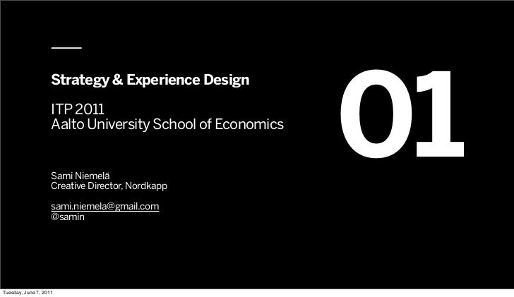 01                    Strategy & Experience Design                    ITP 2011                    Aalto University School ...