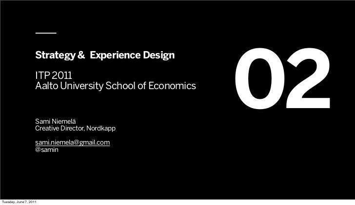 02                    Strategy & Experience Design                    ITP 2011                    Aalto University School ...