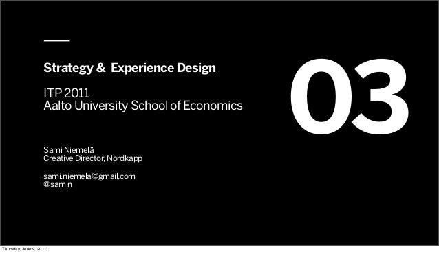— www.nordkapp.fi — @Nordkapp Strategy & Experience Design ITP 2011 Aalto University School of Economics Sami Niemelä Crea...