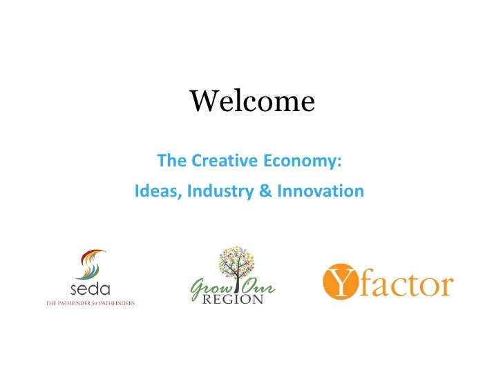 Welcome  The Creative Economy:Ideas, Industry & Innovation
